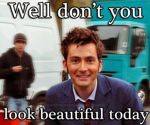 David Tennant don't you look beautiful today, doctor who